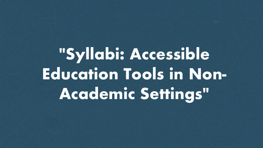 The words Syllabi: Accessible Education Tools in Non-Academic Settings