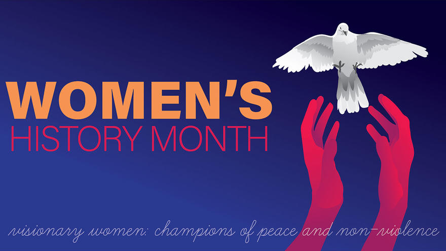 Red hands releasing a white dove. Words: Women's History Month, Visionary Women: Champions of Peace and Non-Violence