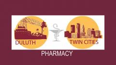 The UM pharmacy school is located on two campuses: Minneapolis and Duluth