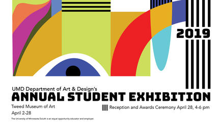 """Multicolored Abstract Design with the words """"UMD Department of Art & Design Annual Student Exhibition, Tweed Museum of Art, April 2-28, Reception & Awards ceremony April 28, 4-6 pm"""""""