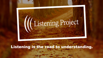 Photo of path through woods, Words: Listening Project, listening is the road to understanding